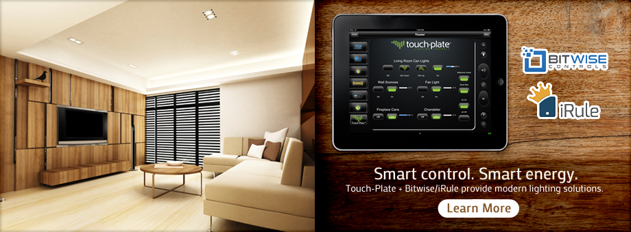 Smart Control. Smart Energy. Touch-Plate plus iRule or Bitwise provides a modern low voltage lighting solution. Click here to learn more.